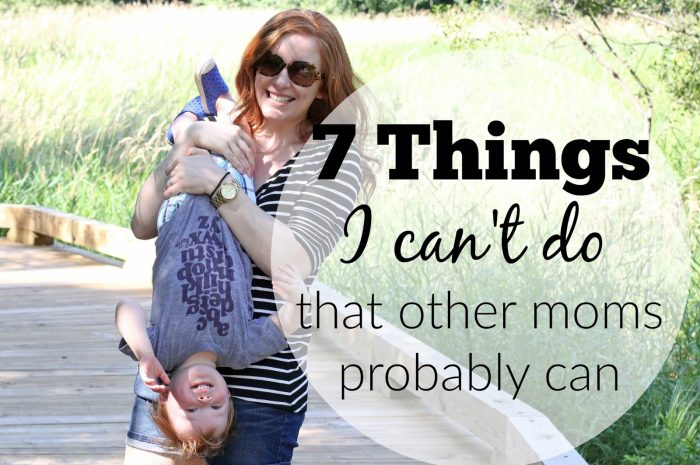 7 Things I can't do that other moms probably can