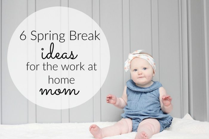 Six Spring Break Ideas for Work at Home Moms