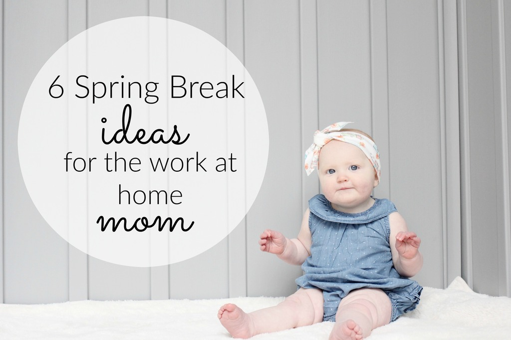 Six Spring Break Ideas for Work at Home Moms · The Girl in the Red Shoes